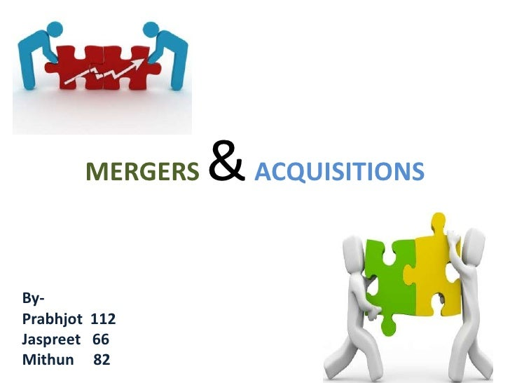 MERGERS   & ACQUISITIONSBy-Prabhjot 112Jaspreet 66Mithun 82