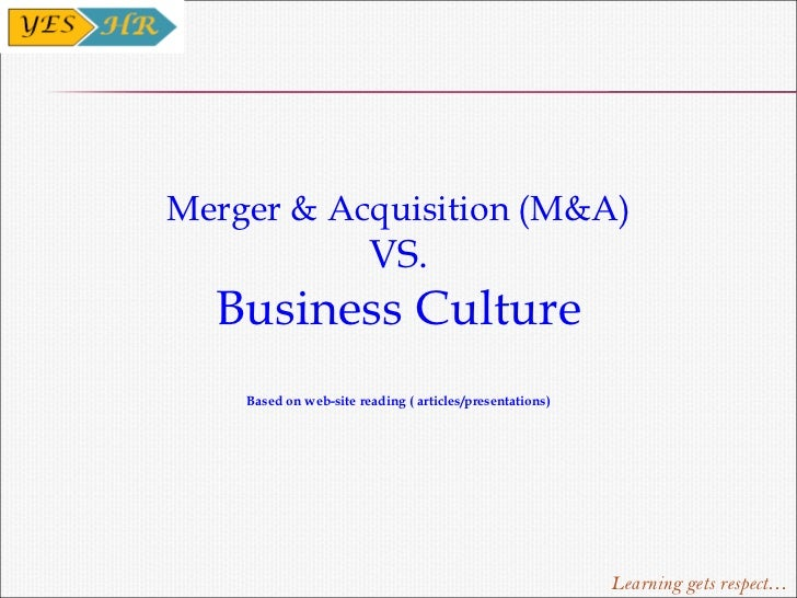 Merger & Acquisition (M&A) VS. Business Culture Based on web-site reading ( articles/presentations)