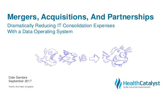 Mergers, Acquisitions, And Partnerships Dramatically Reducing IT Consolidation Expenses With a Data Operating System Dale ...