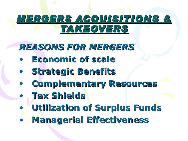 MERGERS ACQUISITIONS & TAKEOVERS <ul><li>REASONS FOR MERGERS </li></ul><ul><li>Economic of scale </li></ul><ul><li>Strateg...