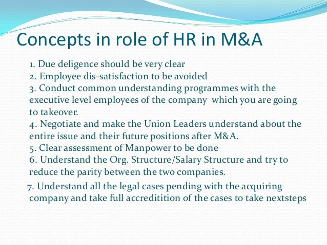 role of hr in mergers You are quite right about the vital and challenging role hr should be playing in this atmosphere of too-frequent and sudden mergers and acquisitions.