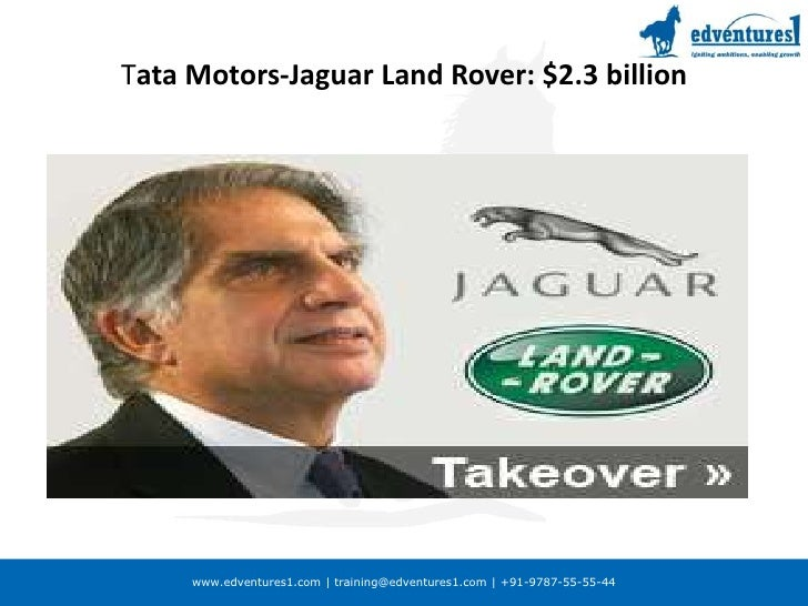 merger and acquisition of tat motors and jaguar land rover Source : livemint when tata motors ltd bought jaguar land rover (jlr) for $23 billion (rs 10,258 crore today) in 2008, it quickly became apparent that the indian auto maker couldn't have chosen a worse time for an acquisition of that magnitude.