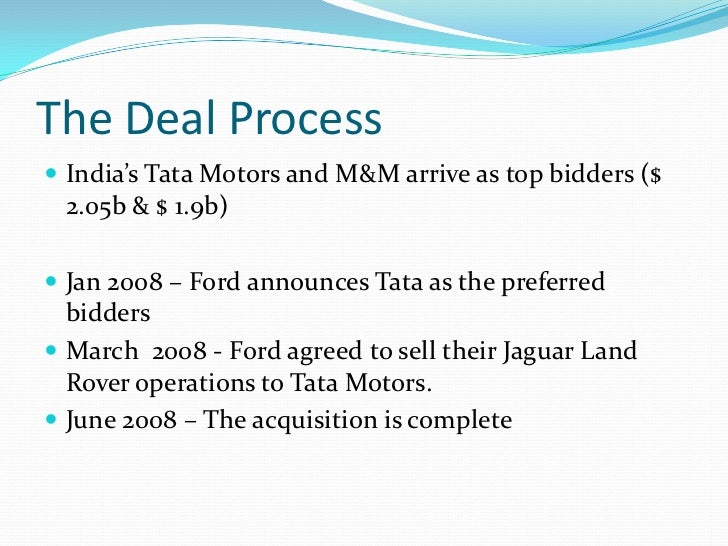 mergers and acquisitions tata group Ford motor co (fn) is expected to confirm the sale of its british luxury brands  jaguar and land rover to india's top vehicle maker tata motors.