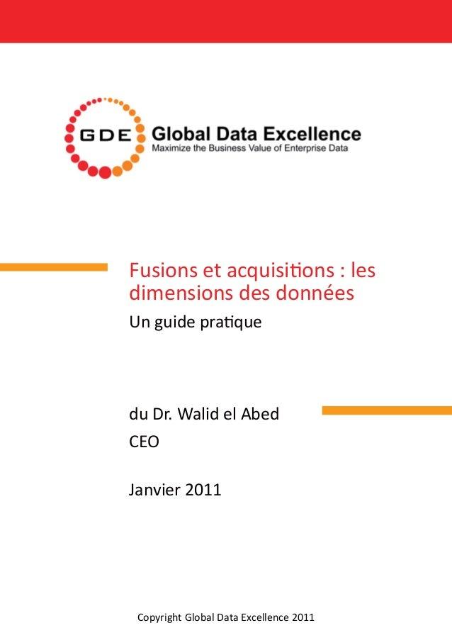 Fusions et acquisitions : les dimensions des données Un guide pratique du Dr. Walid el Abed CEO Janvier 2011 Copyright Glo...