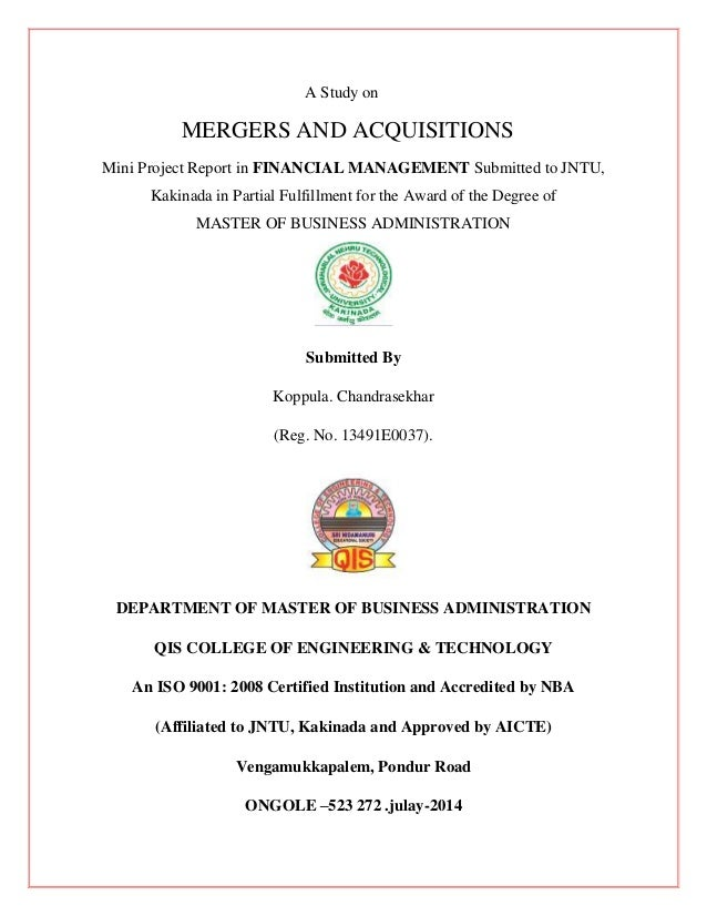 A Study on MERGERS AND ACQUISITIONS Mini Project Report in FINANCIAL MANAGEMENT Submitted to JNTU, Kakinada in Partial Ful...
