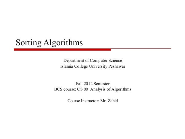 Sorting Algorithms Department of Computer Science Islamia College University Peshawar  Fall 2012 Semester BCS course: CS 0...