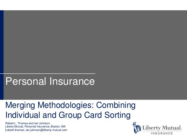 Merging Methodologies: Combining Individual and Group Card Sorting Robert L. Thomas and Ian Johnson Liberty Mutual, Person...