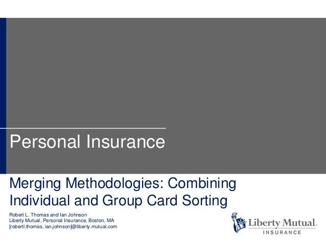 Merging Methodologies: Combining Individual and Group Card Sorting Robert L. Thomas and Ian Johnson Liberty Mutual, Person...