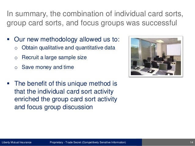 Liberty Mutual Insurance In summary, the combination of individual card sorts, group card sorts, and focus groups was succ...