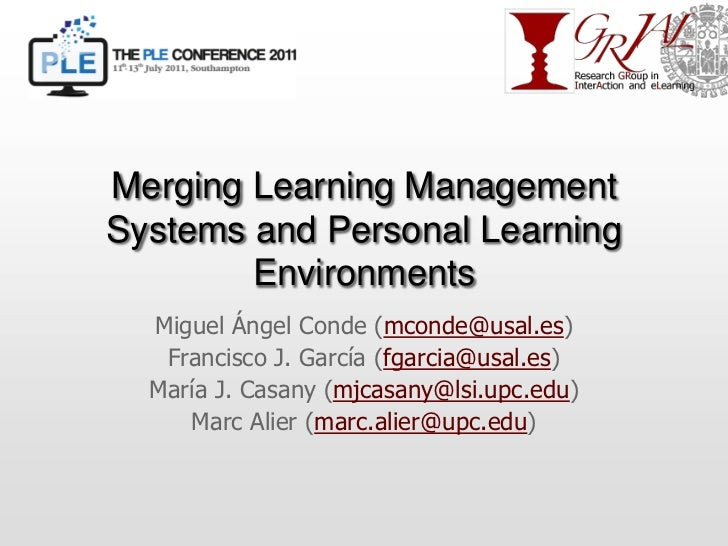 MergingLearning Management Systems and Personal LearningEnvironments<br />Miguel Ángel Conde (mconde@usal.es)<br />Francis...