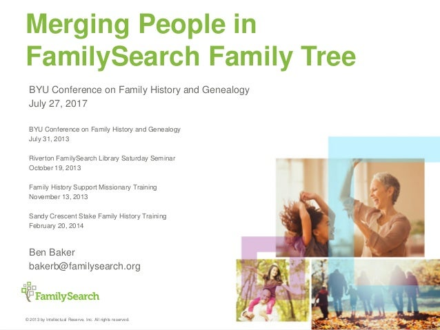 © 2013 by Intellectual Reserve, Inc. All rights reserved. Merging People in FamilySearch Family Tree BYU Conference on Fam...