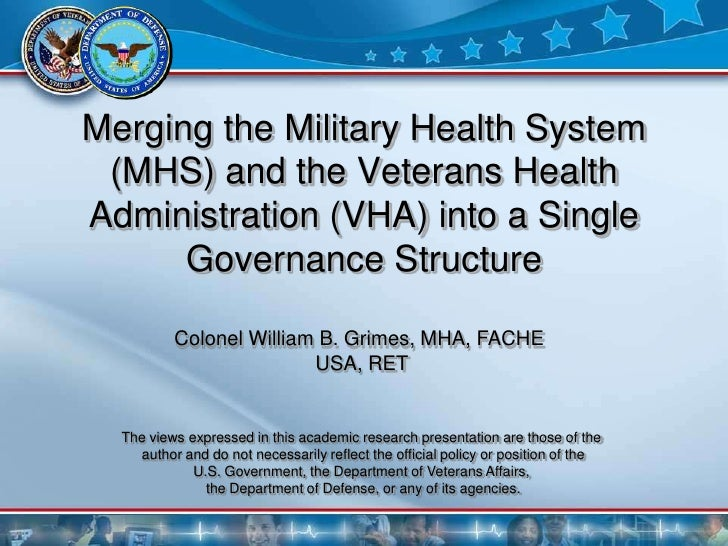 Merging the Military Health System (MHS) and the Veterans HealthAdministration (VHA) into a Single      Governance Structu...