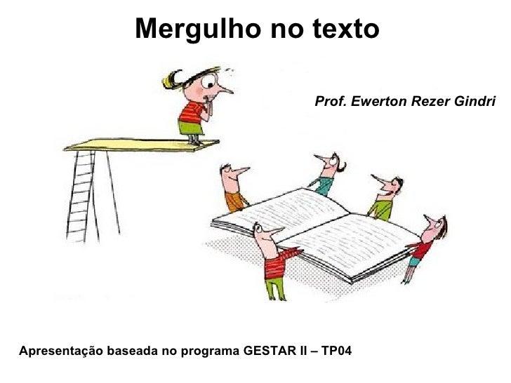 Mergulho no texto Prof. Ewerton Rezer Gindri Apresentação baseada no programa GESTAR II – TP04