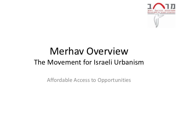 Merhav OverviewThe Movement for Israeli Urbanism   Affordable Access to Opportunities