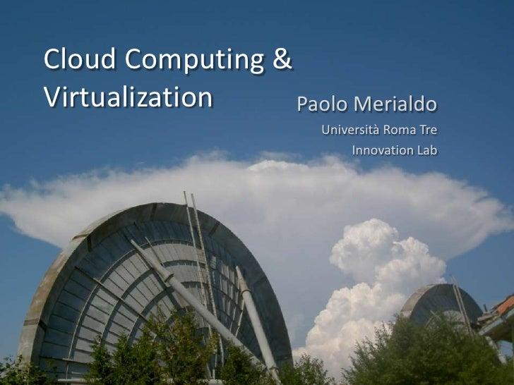 Cloud Computing & Virtualization<br />Paolo Merialdo<br />Università Roma Tre<br />Innovation Lab<br />