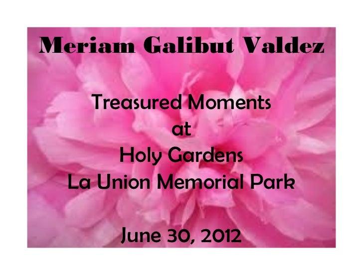 Meriam Galibut Valdez    Treasured Moments            at       Holy Gardens  La Union Memorial Park       June 30, 2012