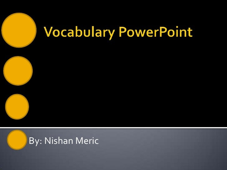Vocabulary PowerPoint<br />By: NishanMeric<br />