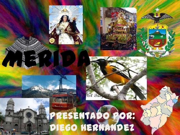 yturtrtyurtyurhfjhhjfhjfghjfghjfgh<br />Merida<br />Presentado por: Diego Hernandez<br />