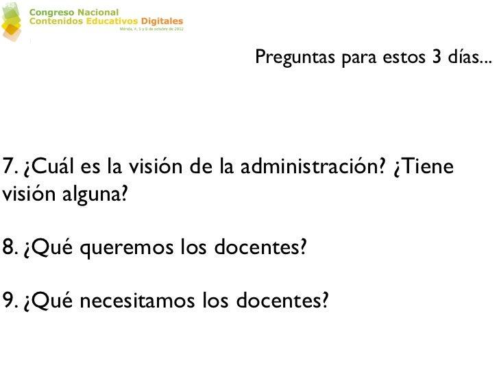 Preguntas para estos 3 días...7. ¿Cuál es la visión de la administración? ¿Tienevisión alguna?8. ¿Qué queremos los docente...