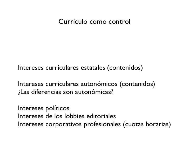 Currículo como controlIntereses curriculares estatales (contenidos)Intereses curriculares autonómicos (contenidos)¿Las dif...