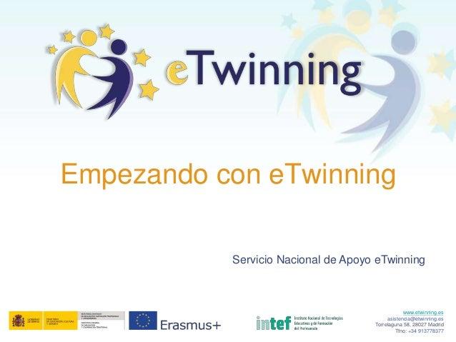 www.etwinning.es asistencia@etwinning.es Torrelaguna 58, 28027 Madrid Tfno: +34 913778377 Empezando con eTwinning Servicio...