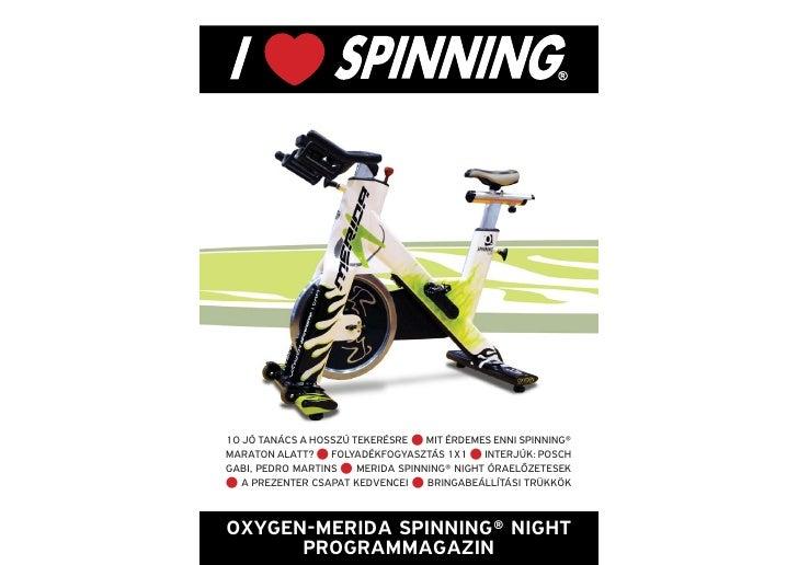 Oxygen-Merida Spinning® Night Programmagazin10 JÓ TANÁCS A HOSSZÚ TEKERÉSRE    MIT ÉRDEMES ENNI SPINNING®MARATON ALATT?   ...