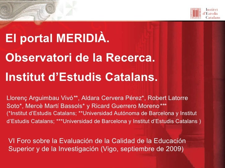 El portal MERIDIÀ.  Observatori de la Recerca. Institut d'Estudis Catalans. Llorenç Arguimbau Vivó * *, Aldara Cervera Pér...