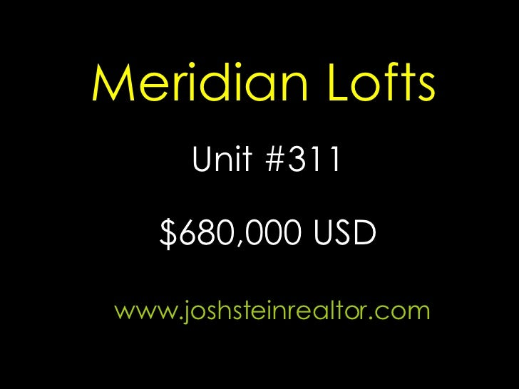 Meridian Lofts Unit #311 www.joshsteinrealtor.com $680,000 USD