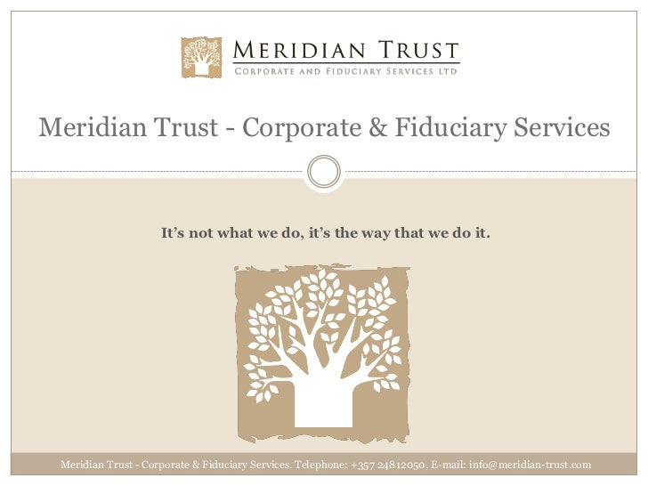 Meridian Trust - Corporate & Fiduciary Services                     It's not what we do, it's the way that we do it. Merid...