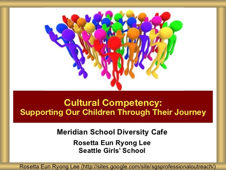 Meridian School Diversity Cafe Rosetta Eun Ryong Lee Seattle Girls' School Cultural Competency: Supporting Our Children Th...