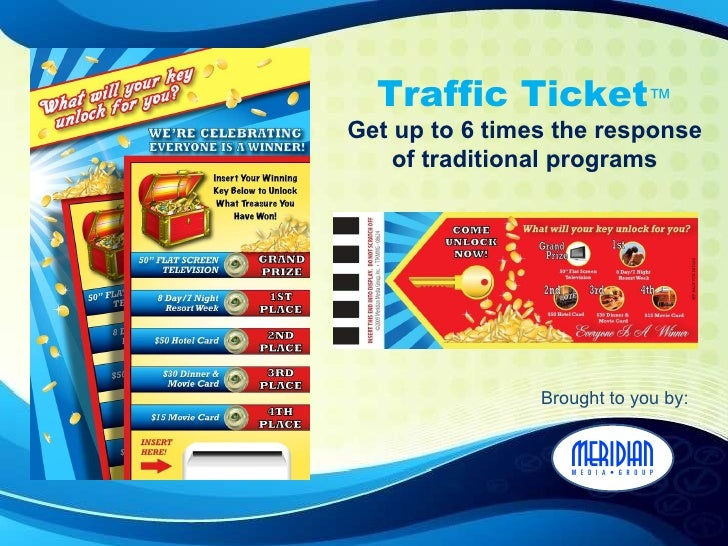 Traffic Ticket ™ Get up to 6 times the response of traditional programs Brought to you by: