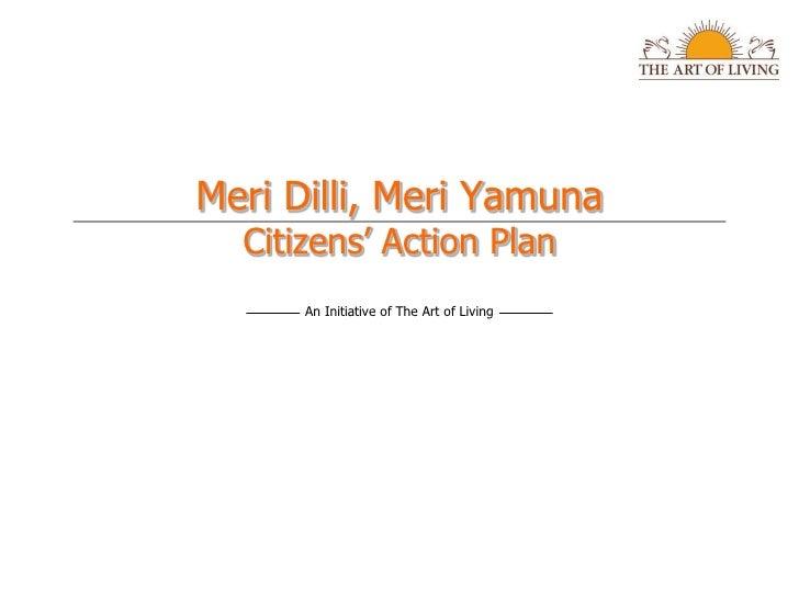 Meri Dilli, Meri Yamuna   Citizens' Action Plan       An Initiative of The Art of Living