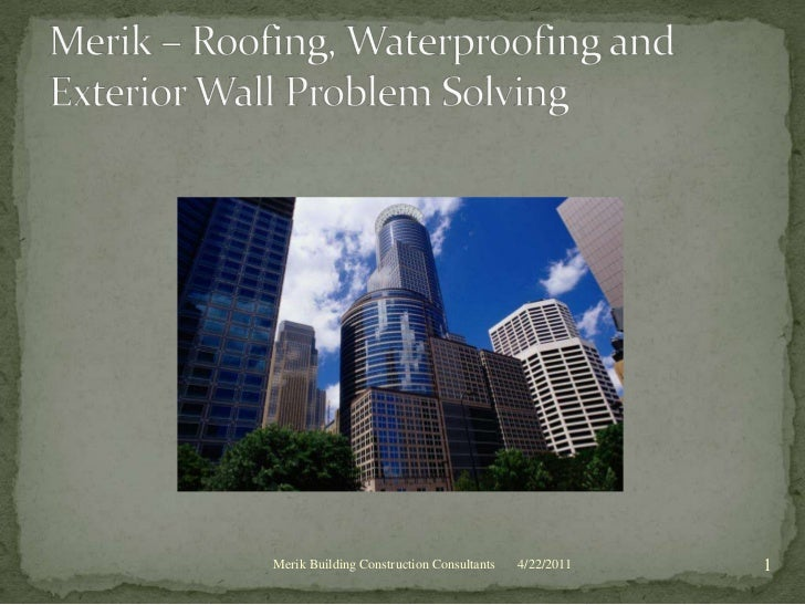 4/22/2011<br />1<br />Merik Building Construction Consultants<br />Merik – Roofing, Waterproofing and Exterior Wall Proble...