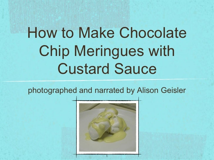 How to Make Chocolate Chip Meringues with   Custard Saucephotographed and narrated by Alison Geisler                     1