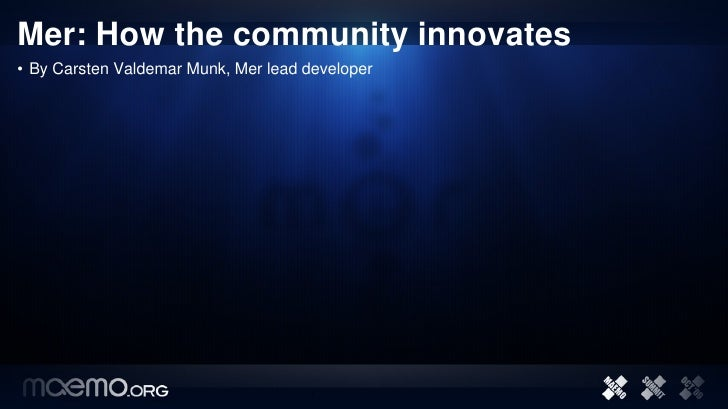Mer: How the community innovates • By Carsten Valdemar Munk, Mer lead developer                                           1