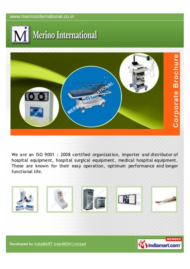 We are an ISO 9001 : 2008 certified organization, importer and distributor ofhospital equipment, hospital surgical equipme...