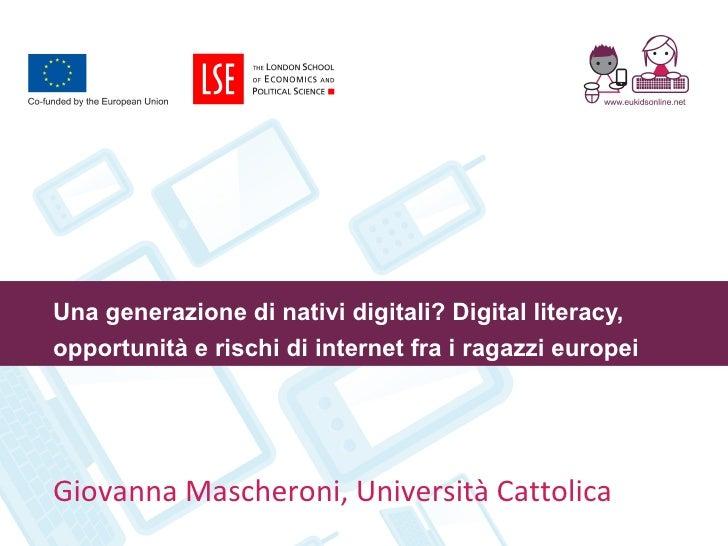 Una generazione di nativi digitali? Digital literacy, opportunità e rischi di internet fra i ragazzi europei Giovanna Masc...