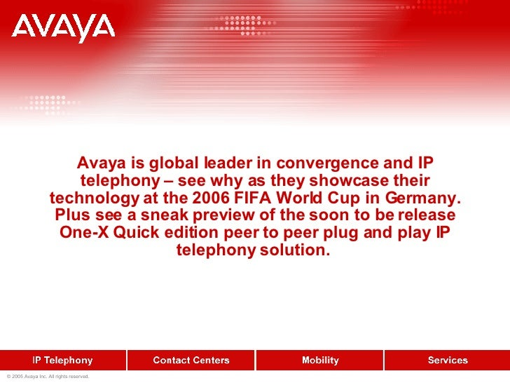 Avaya is global leader in convergence and IP telephony – see why as they showcase their technology at the 2006 FIFA World ...