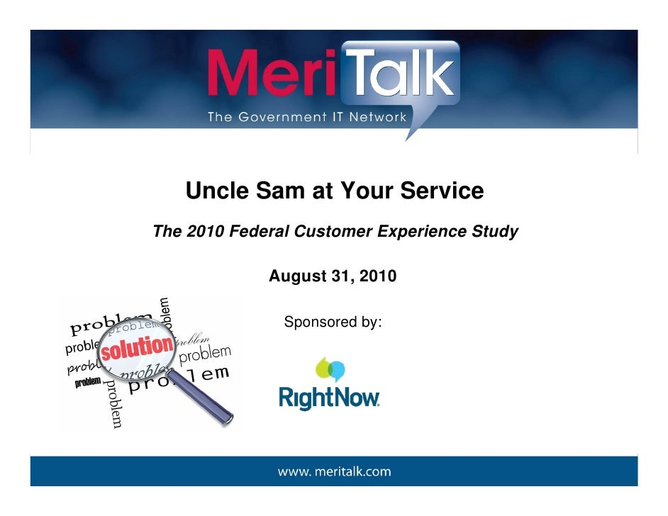 Uncle Sam at Your Service The 2010 Federal Customer Experience Study               August 31, 2010                 Sponsor...