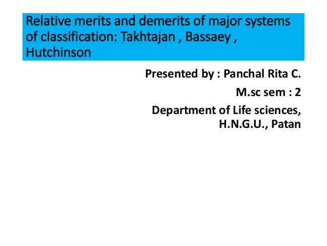 Relative merits and demerits of major systems of classification: Takhtajan , Bassaey , Hutchinson Presented by : Panchal R...