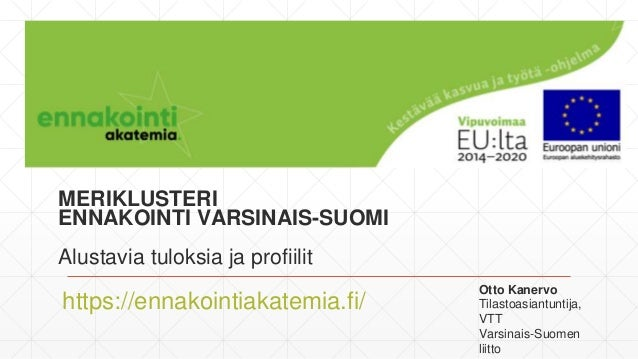 MERIKLUSTERI ENNAKOINTI VARSINAIS-SUOMI Alustavia tuloksia ja profiilit https://ennakointiakatemia.fi/ Otto Kanervo Tilast...
