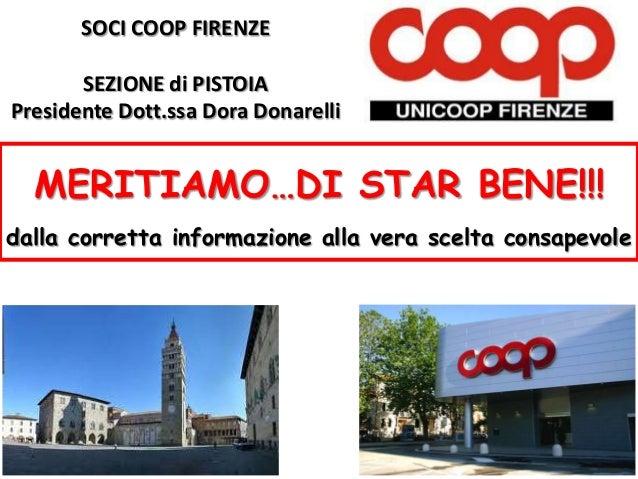SOCI COOP FIRENZE SEZIONE di PISTOIA Presidente Dott.ssa Dora Donarelli  MERITIAMO…DI STAR BENE!!! dalla corretta informaz...