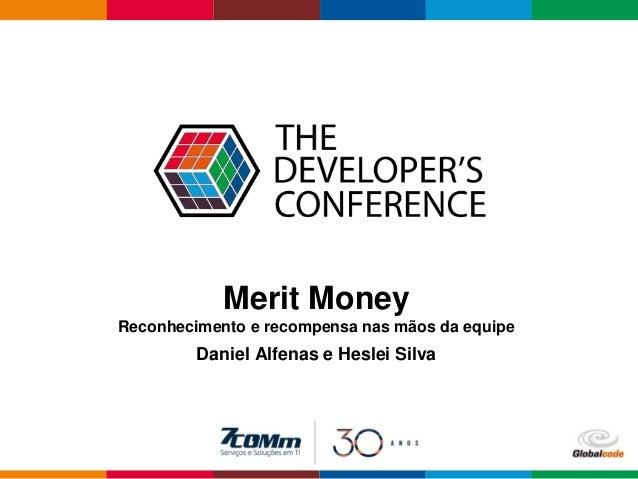 Globalcode – Open4education Merit Money Reconhecimento e recompensa nas mãos da equipe Daniel Alfenas e Heslei Silva
