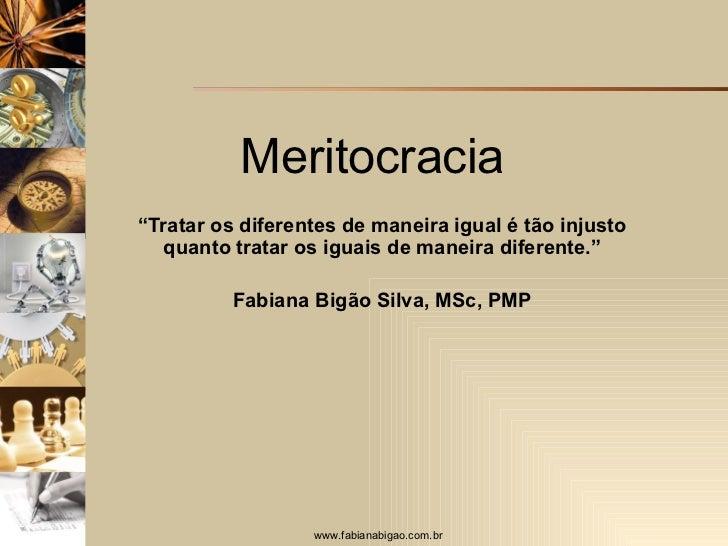 """Meritocracia  """" Tratar os diferentes de maneira igual é tão injusto quanto tratar os iguais de maneira diferente."""" Fabiana..."""