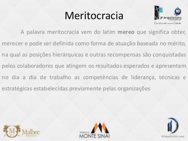 Meritocracia  A palavra meritocracia vem do latim mereo que significa obter,  merecer e pode ser definida como forma de at...