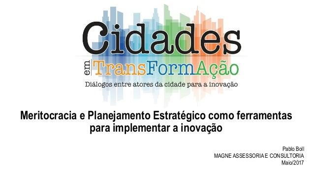 Meritocracia e Planejamento Estratégico como ferramentas para implementar a inovação Pablo Boll MAGNE ASSESSORIA E CONSULT...