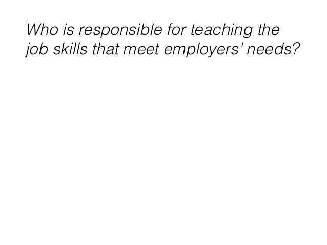 """Who is responsible for teaching the  job skills that meet employers' needs?  Higher ed  says  """"Employers are!""""  (23%)  """"St..."""