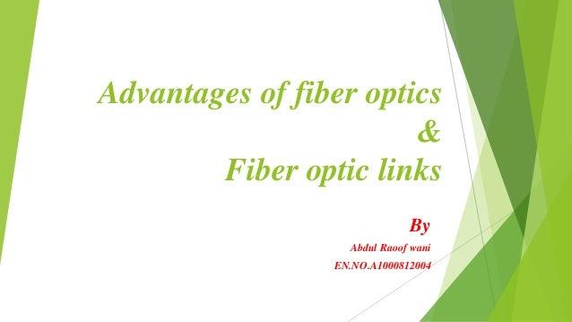 Advantages of fiber optics & Fiber optic links By Abdul Raoof wani EN.NO.A1000812004