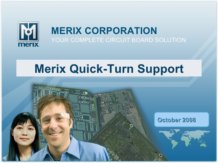 Merix Quick-Turn Support MERIX CORPORATION YOUR COMPLETE CIRCUIT BOARD SOLUTION October 2008