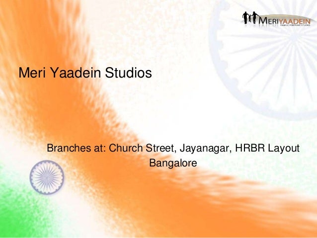 Meri Yaadein Studios Branches at: Church Street, Jayanagar, HRBR Layout Bangalore